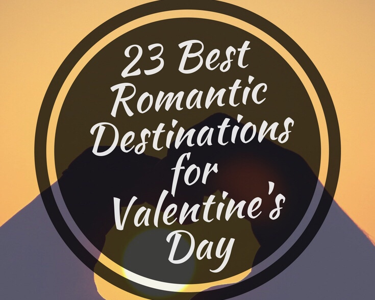 23 Best Romantic Destinations for Valentine's Day