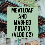 (WATCH) Meatloaf and Mashed Potato- VLOG 02
